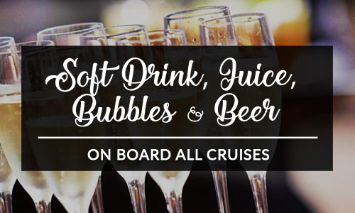 all cruises include soft drink, juice, sparkling and selected beer